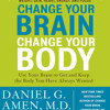 Change Your Brain, Change Your Body by Daniel G. Amen, M.D., read by Marc Cashman