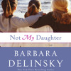 Not My Daughter by Barbara Delinsky, read by Cassandra Campbell