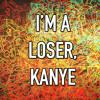 I'm A Loser, Kanye (Beck & Kanye Mashup)
