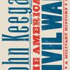 The American Civil War by John Keegan, read by Robin Sachs