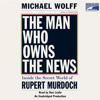 The Man Who Owns the News by Michael Wolff, read by Don Leslie