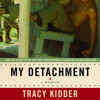 My Detachment by Tracy Kidder, read by Tracy Kidder