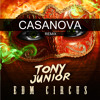 Tony Junior - The EDM Circus (Casanova Remix) *SUPPORTED BY AHZEE*
