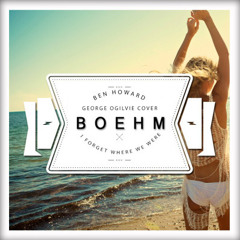 Ben Howard - I Forget Where We Were (Boehm Remix & George Agilvie Cover)