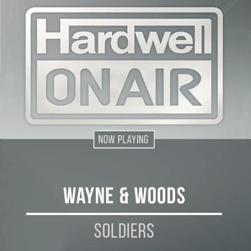 Wayne & Woods - Soldiers [Hardwell On Air Premiere]