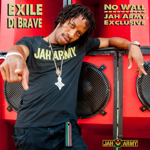 Exile Di Brave - No Wall (Jah Army Exclusive!) Free download!
