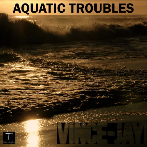 TEDD38: Vince-Jay - Aquatic Troubles (AVAILABLE WORLDWIDE from T DANCE DIGITAL)
