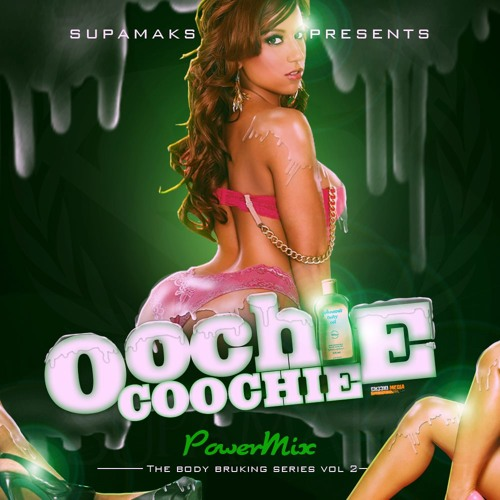 Supamaks.com Presents Oochie Coochie Power Mix (The Body Bruking Series) Vol 2.