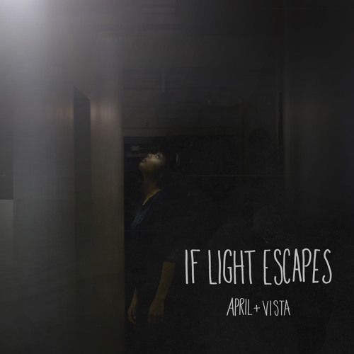 April + VISTA - If Light Escapes