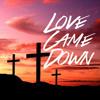 Love Came Down (Kari Jobe cover)