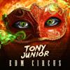 Tony Junior - The EDM Circus (Original Mix)400.000 LIKES FREE GIVE AWAY