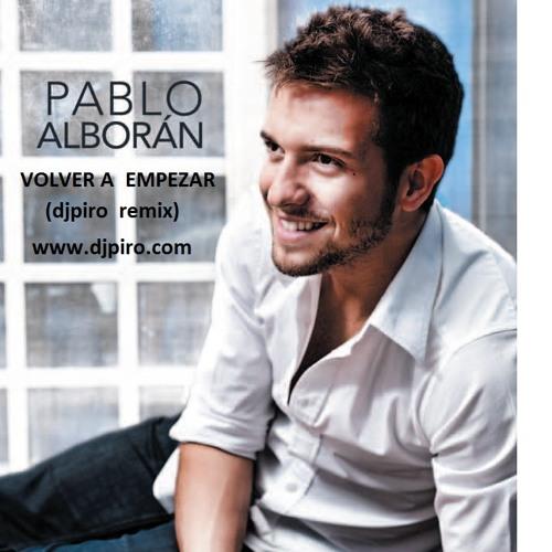 Pablo Alboran - Volver A Empezar (Djpiro Remix)