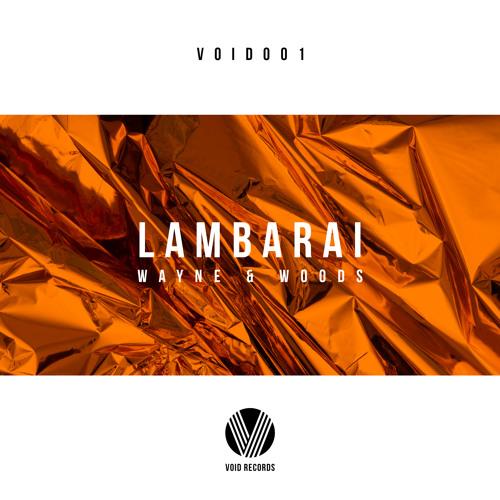 Wayne & Woods - Lambarai [OUT NOW]