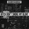 Subsurge - Bitch Don't Smoke My Blunt