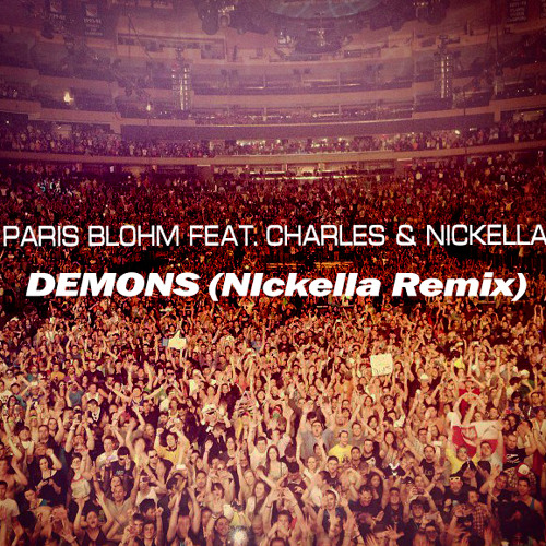 Paris Blohm Feat. Charles Vs. Nickella - Demons ( Nickella Drop Remix )