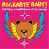 Rockabye Baby! Lullaby Renditions Of Journey - Don't Stop Believin' mp3