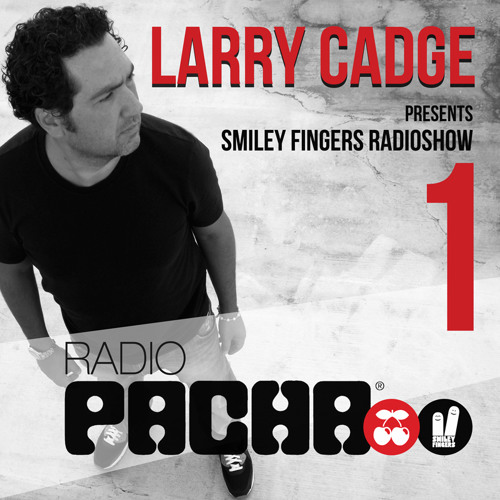 Larry Cadge presents Smiley Fingers on Pacha Radio 01
