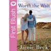 First Blush - Worth The Wait By Jamie Beck