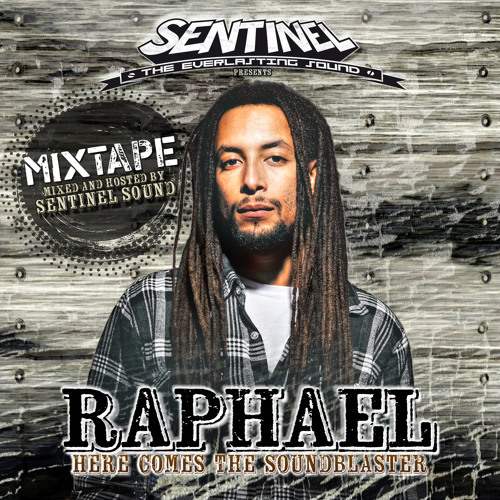 """Raphael """"Here Comes The Soundblaster - Mixtape"""" presented by Sentinel Sound"""