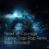 Heart of Courage (Lenox Trap-Rap Remix Bass Boosted)