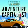 Adventure Capitalist by Jim Rogers, read by Jim Rogers