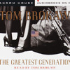 The Greatest Generation by Tom Brokaw, read by Tom Brokaw