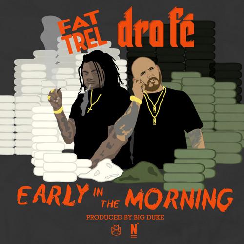 EARLY IN THE MORNIN  ft  FAT TREL    (prod by BIG DUKE & HAPPY PEREZ)