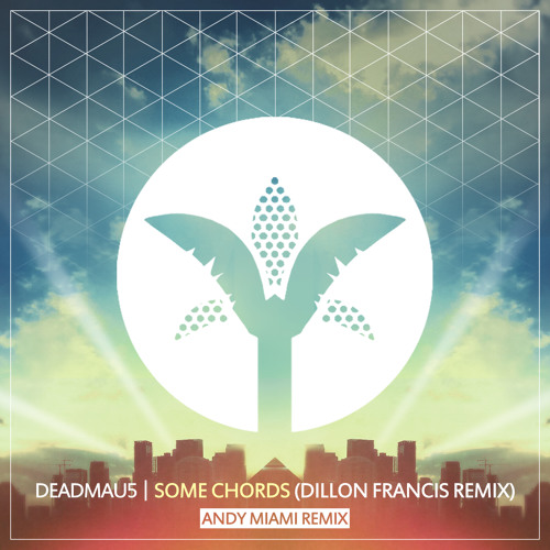 Deadmau5 Some Chords Dillon Francis Remix Andy Miami Remix By