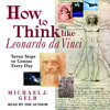 How to Think Like Leonardo da Vinci by Michael J. Gelb, read by Michael J. Gelb