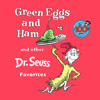 Green Eggs and Ham and Other Dr. Seuss Favorites by Dr. Seuss, read by Various