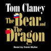 The Bear and the Dragon by Tom Clancy, read by Frank Muller
