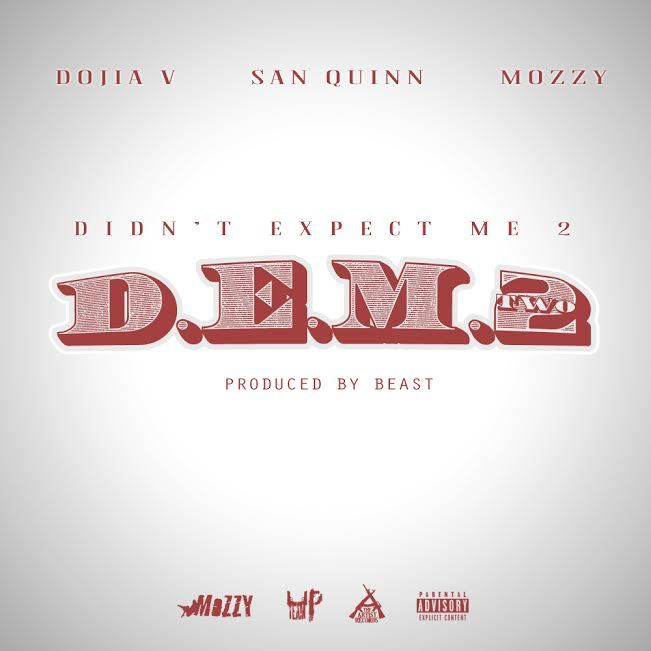 Dojia V ft. San Quinn & Mozzy - D.E.M.2 (Didn't Expect Me 2) [Thizzler.com Exclusive]
