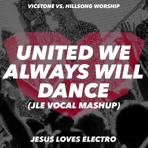Vicetone vs Hillsong United - United We Always Will Dance (JLE Vocal Mashup)