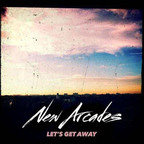 New Arcades - Let's Get Away