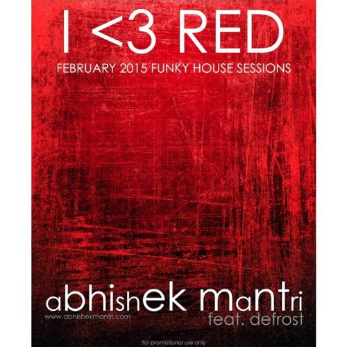 """I <3 Red'' February 2015 Funky House Sessions Ft Abhishek Mantri N De Frost"