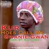 Kur- Hoes Call Me Gwanie Gwan (Produced by MaalyRaw)