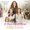 A Place Called Home by Dilly Court (Audiobook Extract) read by Willow Nash