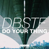 DBSTF - Do Your Thing (Out Now)