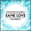 Macklemore & Ed Sheeran - Same Love (Cali Remix)