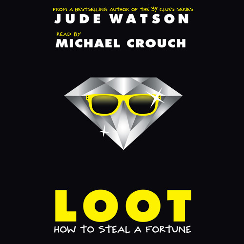 LOOT  HOW TO STEAL A FORTUNE  By Jude Watson, Read By Michael Crouch