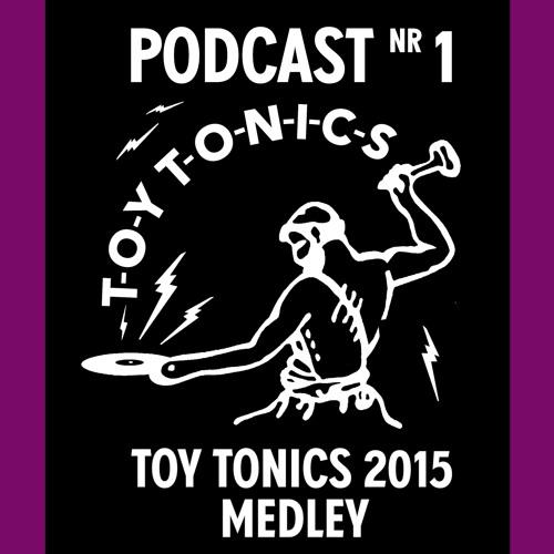 TOY TONICS Podcast Nr.1 - A 2015 Medley