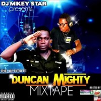 """The Ultimate Best Of """"Duncan Mighty"""" @djmikeystar"""