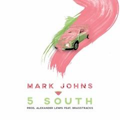 Mark Johns - 5 South (Prod. Alexander Lewis) Ft. Brasstracks