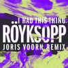 Royksopp - I Had This Thing (Joris Voorn Remix)