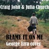 Blame it on me - with Julia Church (George Ezra cover)