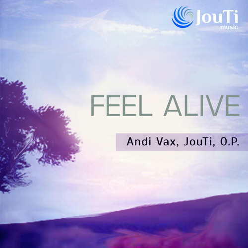 Andi Vax Jouti O P Feel Alive By Jouti Free Listening On Soundcloud