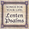 Songs for Your Life, Second Week of Lent: Listen to Psalm 38