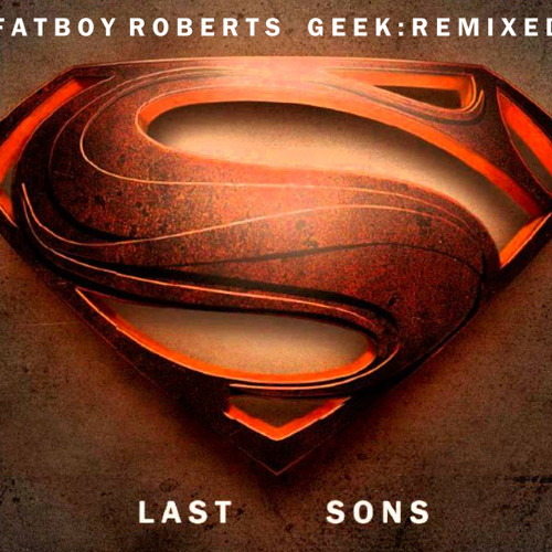 Last Sons - A Man of Steel/Superman Theme Remix (Zimmer/Williams)