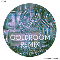 Ekkah Last Chance To Dance (Goldroom Remix) Artwork