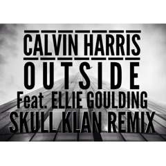Calvin Harris Ft. Ellie Goulding -  Outside (Skull Klan RMX)Free Download!!!!